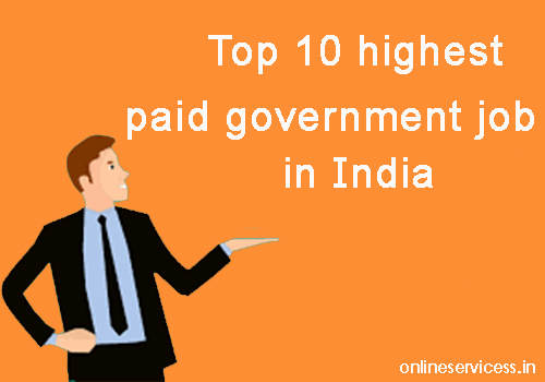 Top 10 highest paid government job in India